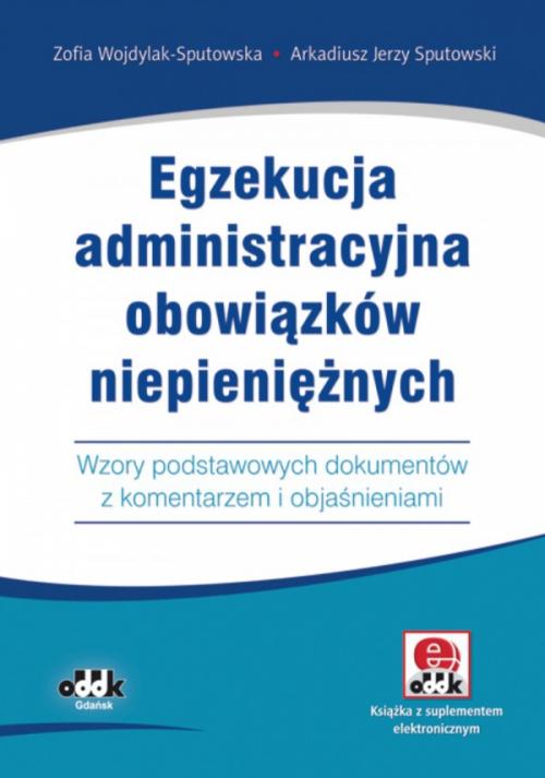 Egzekucja administracyjna obowiązków niepieniężnych. Wzory podstawowych dokumentów z komentarzem i objaśnieniami (z suplementem elektronicznym)