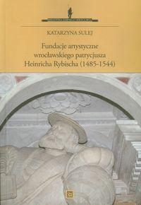 Fundacje artystyczne wrocławskiego patrycjusza Heinricha Rybischa