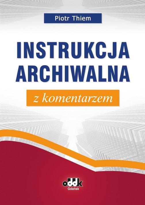 Instrukcja archiwalna z komentarzem