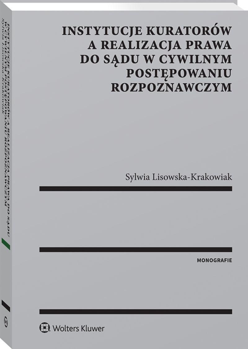 Instytucje kuratorów a realizacja prawa do sądu w cywilnym postępowaniu rozpoznawczym
