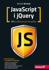 Javascript i jQuery 131 praktycznych skryptów JavaScript i jQuery sprawdź je w praktyce! Pierwsze kroki, czyli JavaScript i jQuery dla początkujących - JavaScript i jego możliwości, czyli skrypty do samodzielnej modyfikacji - jQuery, czyli g