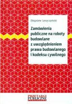 Zamówienia publiczne na roboty budowlane z uwzględnieniem prawa budowlanego i kodeksu cywilnego