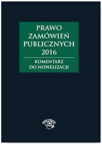Prawo zamówień publicznych 2016 Komentarz do nowelizacji
