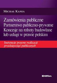 Zamówienia publiczne Partnerstwo publiczno-prywatne Koncesje na roboty budowlane lub usługi w prawie polskim Instytucje prawne realizacji przedsięwzięć publicznych