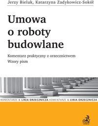 Umowa o roboty budowlane w Kodeksie cywilnym i Prawie zamówień publicznych Komentarz praktyczny z orzecznictwem Wzory pism